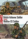 British Airborne Soldier vs Waffen-SS Soldier: Arnhem 1944 (Combat, Band 42)