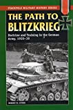 The Path to Blitzkrieg: Doctrine and Training in the German Army, 1920-39 (Stackpole Military...